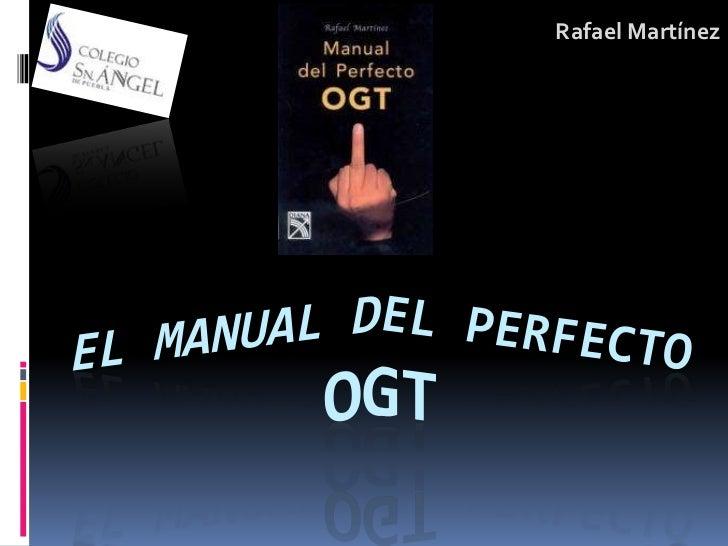 Rafael Martínez<br />EL MANUAL DEL PERFECTO OGT<br />