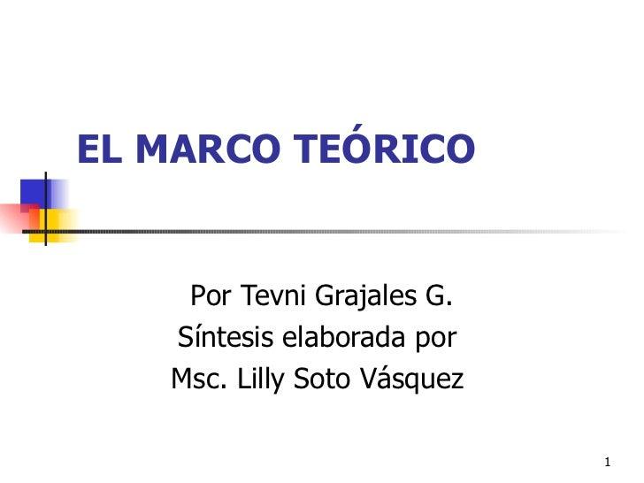 EL MARCO TEÓRICO Por Tevni Grajales G. Síntesis elaborada por  Msc. Lilly Soto Vásquez