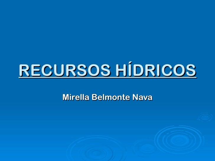 RECURSOS HÍDRICOS Mirella Belmonte Nava