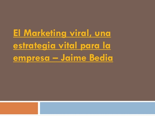 El Marketing viral, unaestrategia vital para laempresa – Jaime Bedia