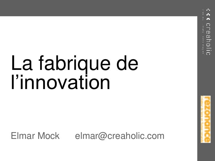 La fabrique del'innovationElmar Mock   elmar@creaholic.com
