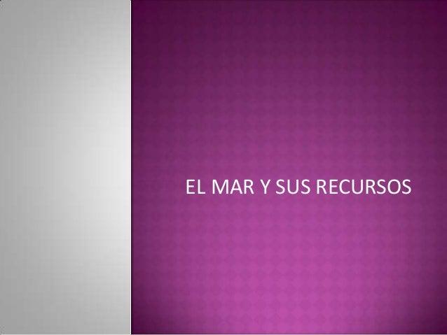 EL MAR Y SUS RECURSOS