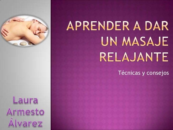 APRENDER A DAR UN masaje relajante<br />Técnicas y consejos<br />Laura Armesto Álvarez<br />