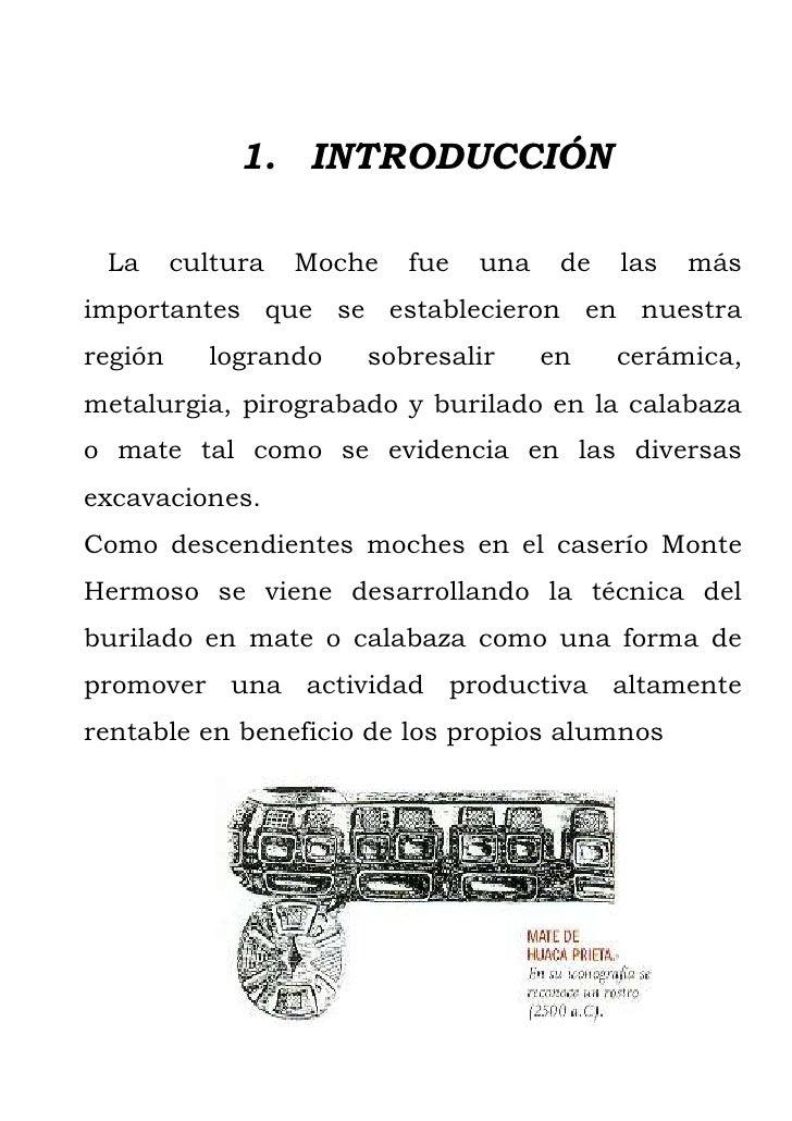 1. INTRODUCCIÓN La      cultura   Moche   fue   una    de   las   másimportantes que se establecieron en nuestraregión    ...