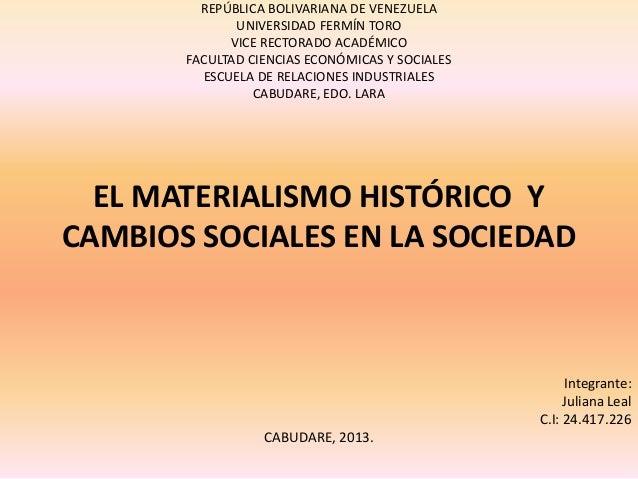 EL MATERIALISMO HISTÓRICO Y CAMBIOS SOCIALES EN LA SOCIEDAD REPÚBLICA BOLIVARIANA DE VENEZUELA UNIVERSIDAD FERMÍN TORO VIC...
