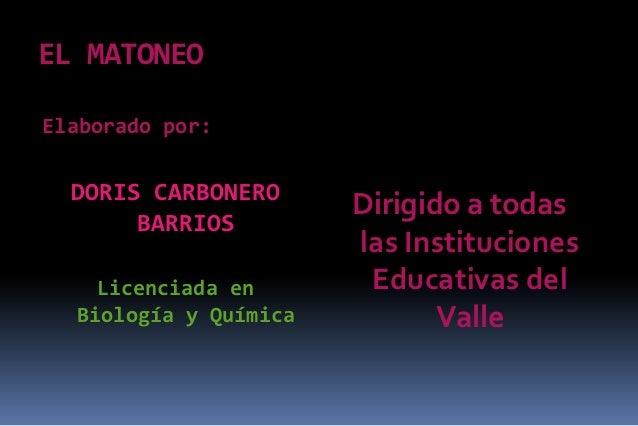 EL MATONEOElaborado por:  DORIS CARBONERO                       Dirigido a todas       BARRIOS                       las I...