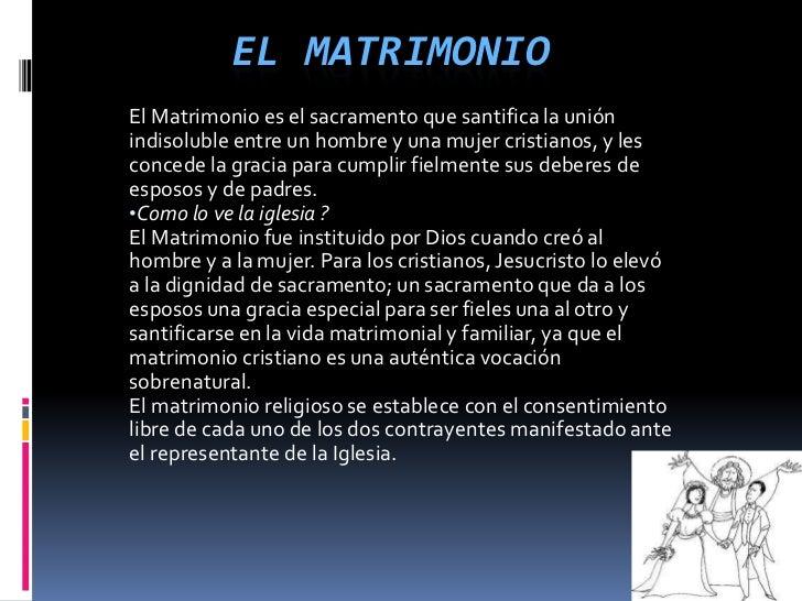 EL MATRIMONIOEl Matrimonio es el sacramento que santifica la uniónindisoluble entre un hombre y una mujer cristianos, y le...
