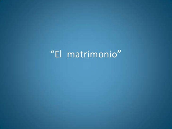 """""""El matrimonio"""""""