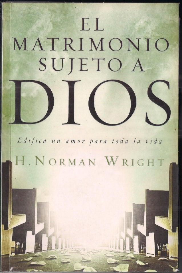 EL MATRIMONIO SUJETO A E d if i ca un amor para tod a la vida ' . N O R lVI A N WRIGHT