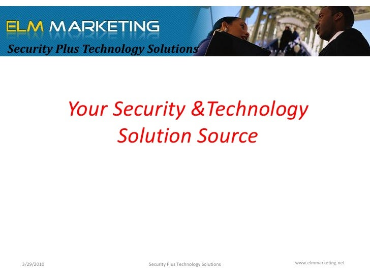 Security Plus Technology Solutions                   Your Security &Technology                    Solution Source       3/...