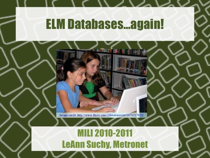 ELM Databases…again!<br />MILI 2010-2011LeAnn Suchy, Metronet<br />