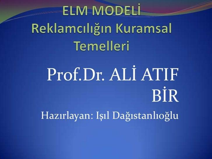 Prof.Dr. ALİ ATIF               BİRHazırlayan: Işıl Dağıstanlıoğlu