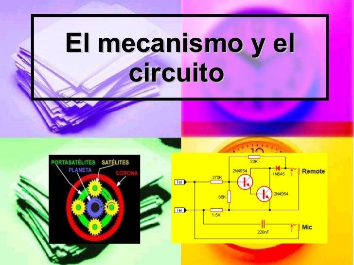 El mecanismo y el circuito
