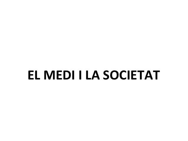 EL MEDI I LA SOCIETAT
