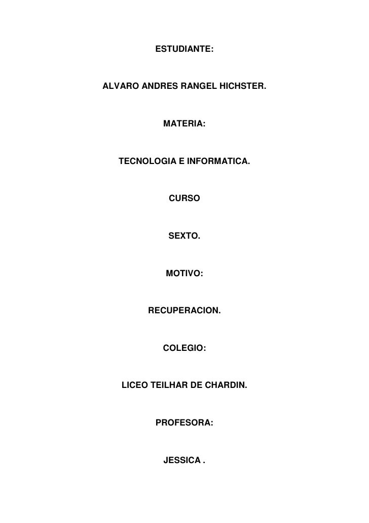 ESTUDIANTE:<br />ALVARO ANDRES RANGEL HICHSTER.<br />MATERIA:<br />TECNOLOGIA E INFORMATICA.<br />CURSO<br />SEXTO.<br />M...