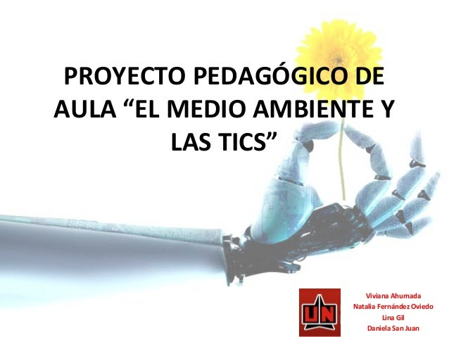 """PROYECTO PEDAGÓGICO DE AULA """"EL MEDIO AMBIENTE Y LAS TICS"""" Viviana Ahumada Natalia Fernández Oviedo Lina Gil Daniela San J..."""