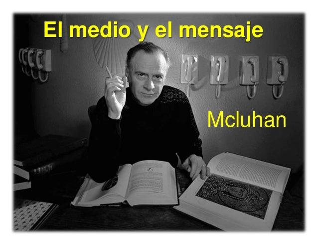 El medio y el mensaje  Mcluhan