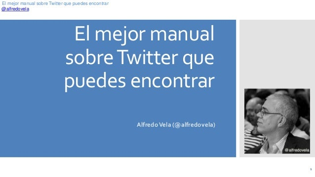@alfredovela El mejor manual sobre Twitter que puedes encontrar El mejor manual sobreTwitter que puedes encontrar AlfredoV...