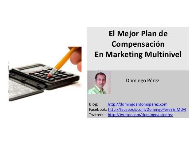 El Mejor Plan de      Compensación  En Marketing Multinivel   s                 Domingo PérezBlog:     http://domingoanton...