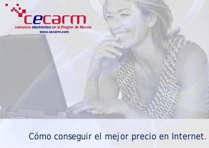 comercio electrónico en la Región de Murcia              www.cecarm.com            Cómo conseguir el mejor precio en Inter...
