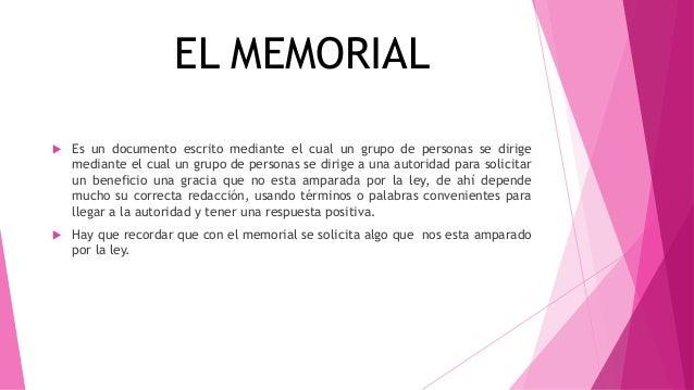 EL MEMORIAL  Es un documento escrito mediante el cual un grupo de personas se dirige mediante el cual un grupo de persona...
