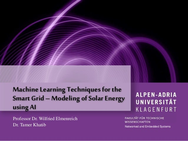 Machine Learning Techniques for the Smart Grid – Modeling of Solar Energy using AI Networked and Embedded Systems Professo...