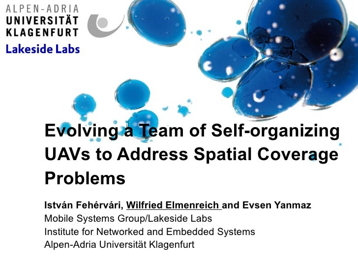 Evolving a Team of Self-organizingUAVs to Address Spatial CoverageProblemsIstván Fehérvári, Wilfried Elmenreich and Evsen ...