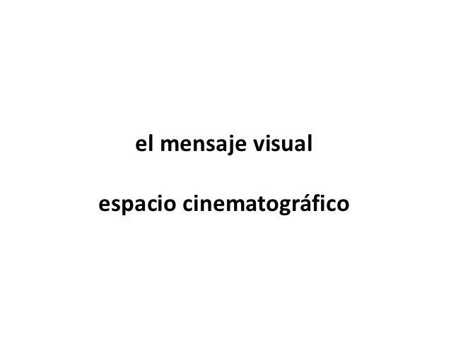 el mensaje visualespacio cinematográfico