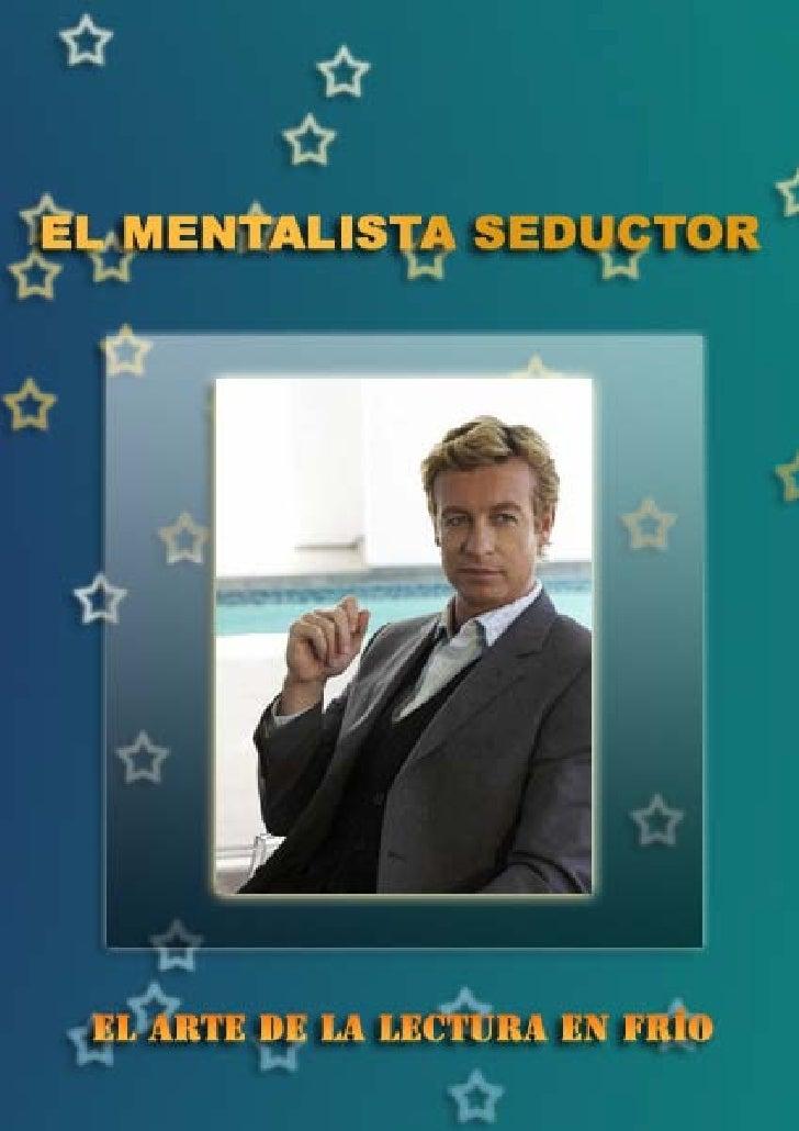 El Mentalista Seductor 2                          El Arte de la Lectura en FríoEL MENTALISTA SEDUCTOR El Arte de la Lectur...