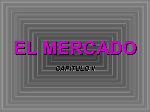 EL MERCADOEL MERCADO CAPÍTULO IICAPÍTULO II