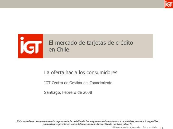 El mercado de tarjetas de crédito                            en Chile                          La oferta hacia los consumi...