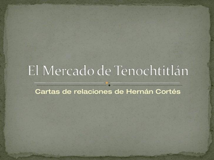 El mercado de tenochtitlán.