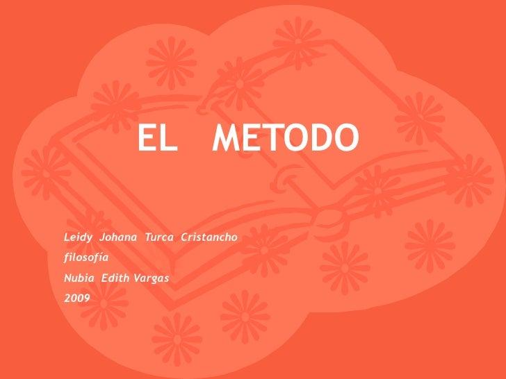 EL  METODO Leidy  Johana  Turca  Cristancho filosofía Nubia  Edith Vargas 2009