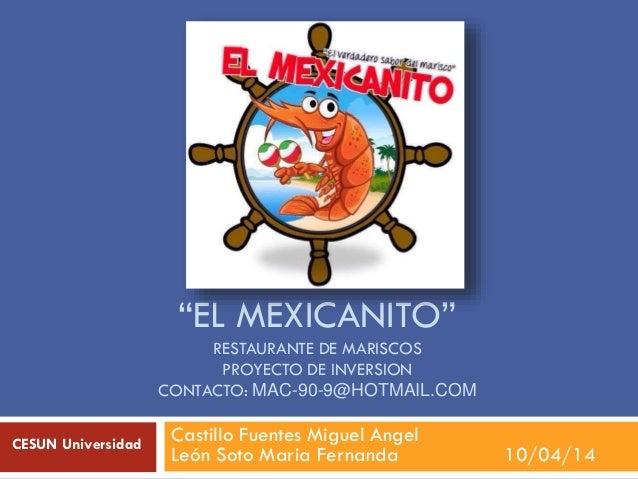 """""""EL MEXICANITO"""" RESTAURANTE DE MARISCOS PROYECTO DE INVERSION CONTACTO: MAC-90-9@HOTMAIL.COM Castillo Fuentes Miguel Angel..."""