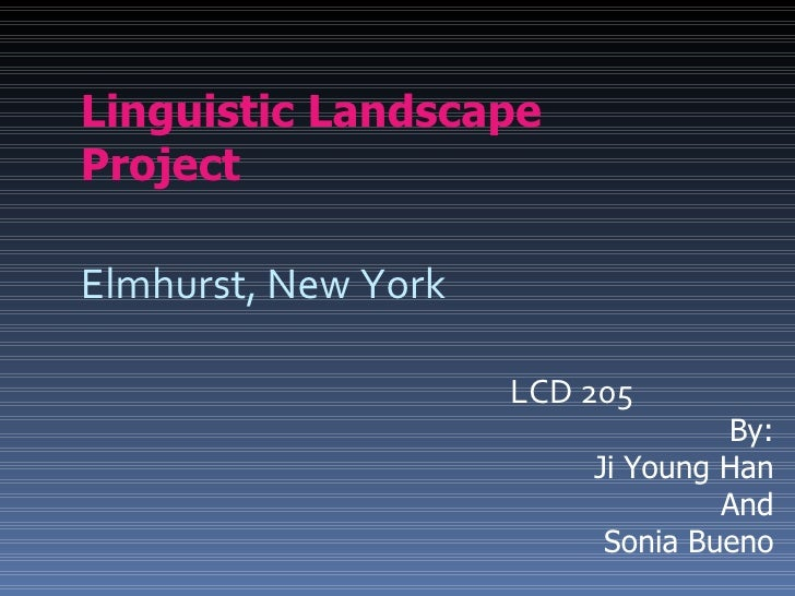 Linguistic Landscape Project Elmhurst, New York LCD 205 By: Ji Young Han And Sonia Bueno