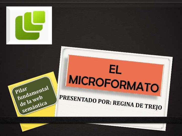¿QUE ES UN MICROFORMATO?    Un microformato (a veces abreviado con μF o uF) es    una forma simple de agregar significado ...