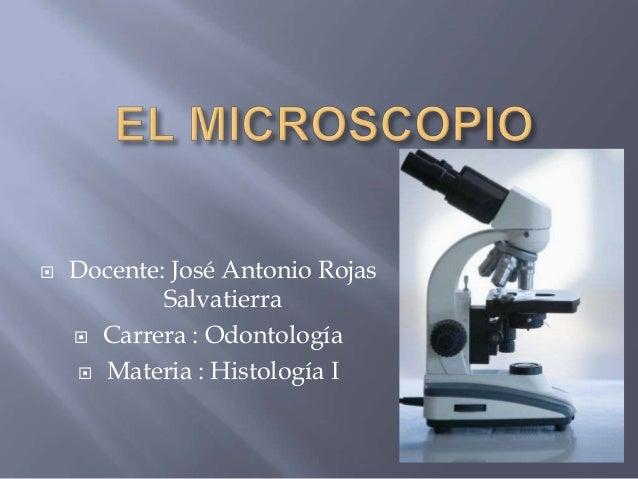  Docente: José Antonio Rojas Salvatierra  Carrera : Odontología  Materia : Histología I
