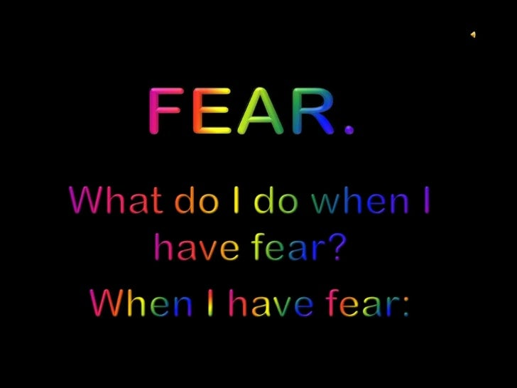 "How to overcome ""FEAR""."