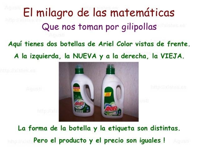 El milagro de las matemáticas          Que nos toman por gilipollasAquí tienes dos botellas de Ariel Color vistas de frent...