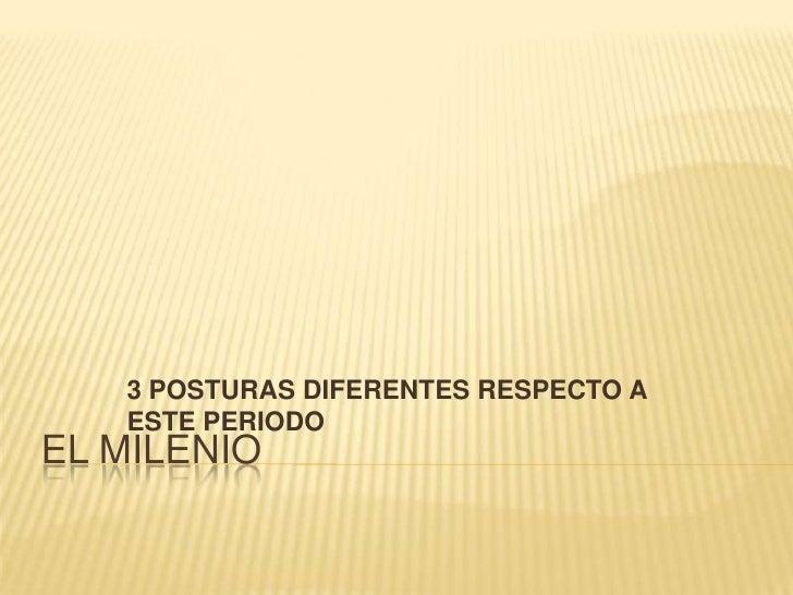 EL MILENIO<br />3 POSTURAS DIFERENTES RESPECTO A ESTE PERIODO<br />