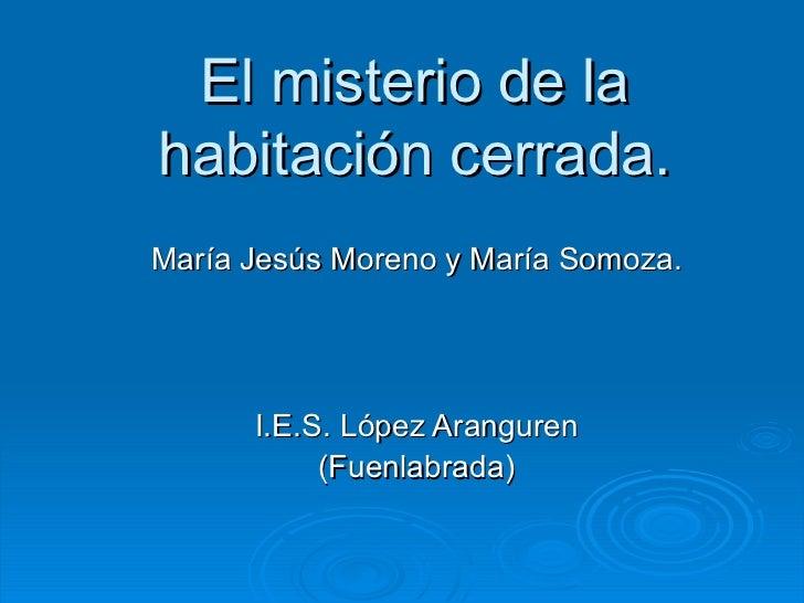El misterio de la habitación cerrada. María Jesús Moreno y María Somoza. I.E.S. López Aranguren (Fuenlabrada)