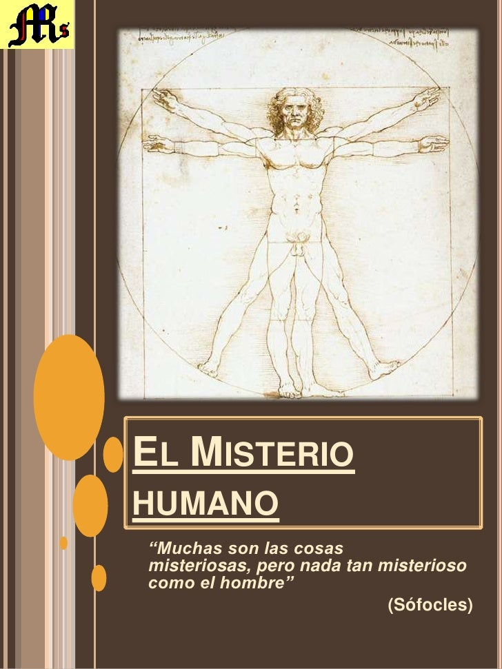 """El Misterio humano<br />""""Muchas son las cosas misteriosas, pero nada tan misterioso como el hombre""""<br />(Sófocles)<br />"""