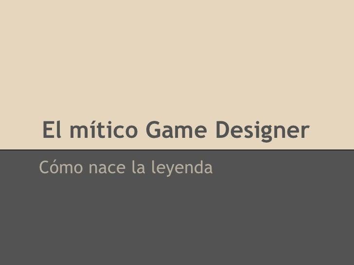 El mítico Game DesignerCómo nace la leyenda
