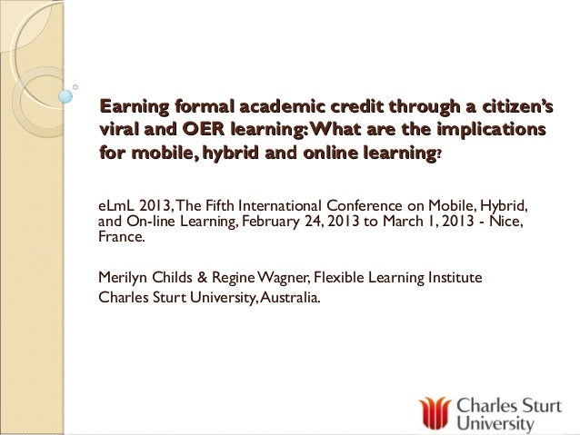 Earning formal academic credit through a citizen'sviral and OER learning: What are the implicationsfor mobile, hybrid and ...