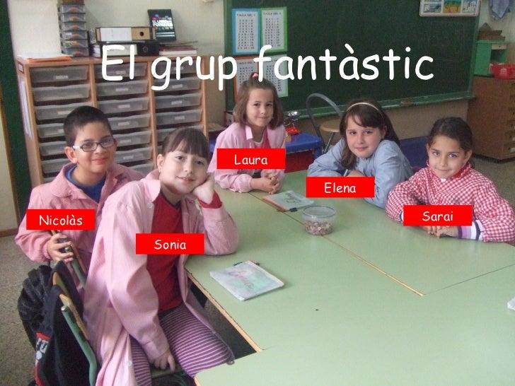 El grup fantàstic                    Laura                            ElenaNicolàs                             Sarai      ...