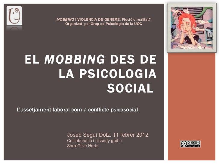 L'assetjament laboral com a conflicte psicosocial EL  MOBBING  DES DE LA PSICOLOGIA SOCIAL   MOBBING  I VIOLENCIA DE GÈNER...