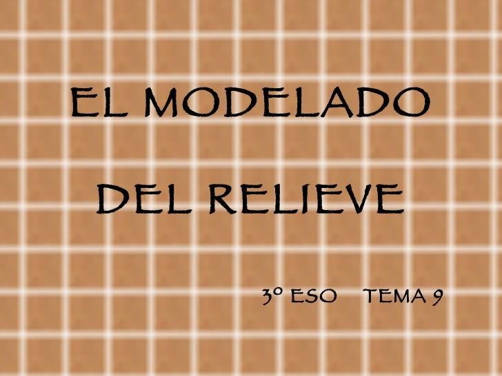 EL MODELADO DEL RELIEVE 3º ESO TEMA 9