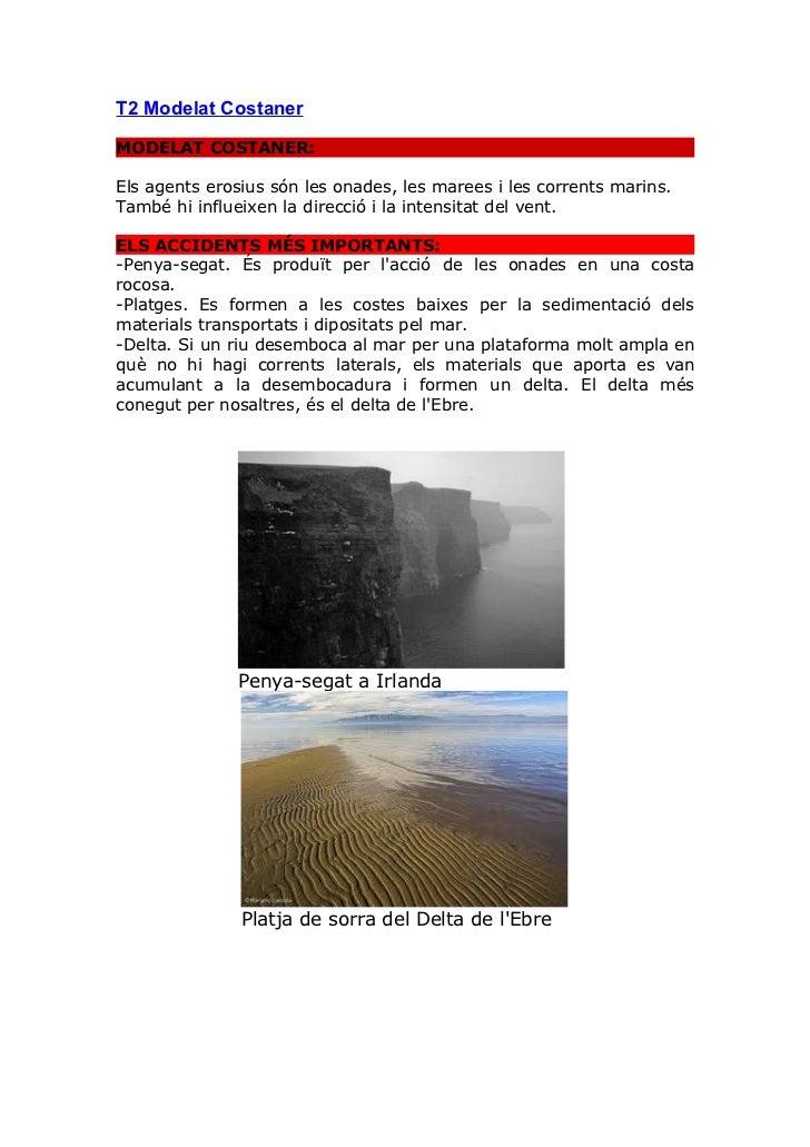 T2 Modelat CostanerMODELAT COSTANER:Els agents erosius són les onades, les marees i les corrents marins.També hi influeixe...