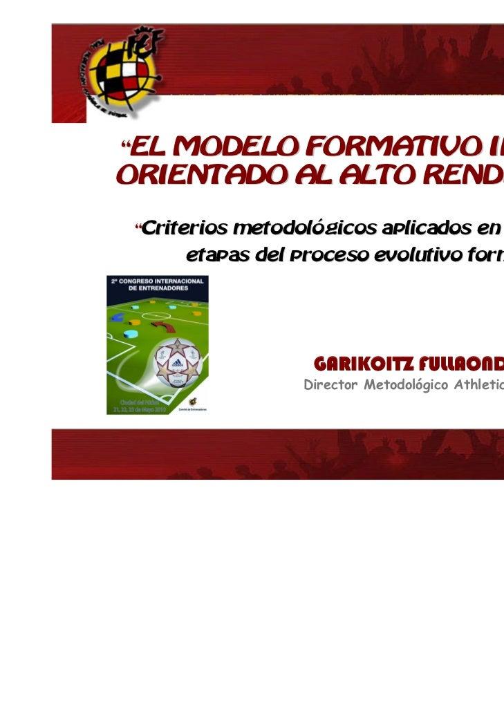 """""""EL MODELO FORMATIVO INTEGRALORIENTADO AL ALTO RENDIMIENTO"""" """"Criterios metodológicos aplicados en las distintas      etapa..."""