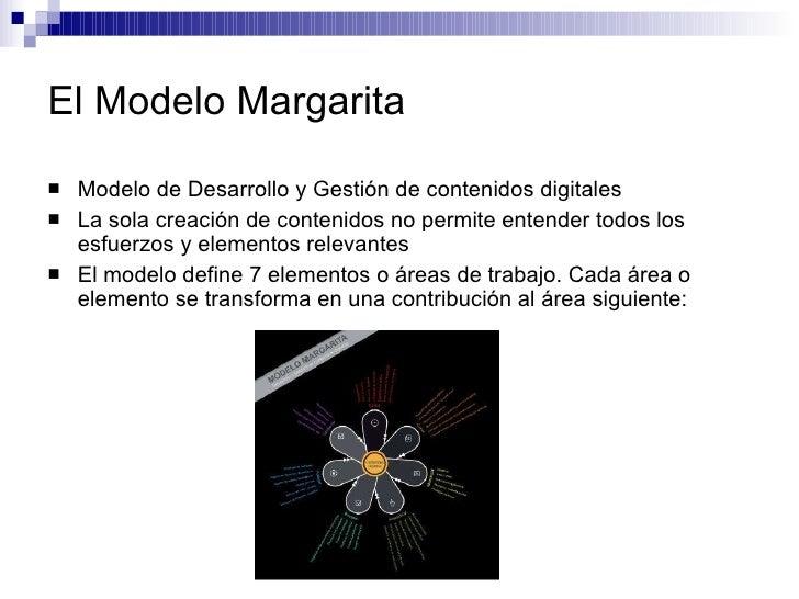 El Modelo Margarita   <ul><li>Modelo de Desarrollo y Gestión de contenidos digitales  </li></ul><ul><li>La sola creación d...